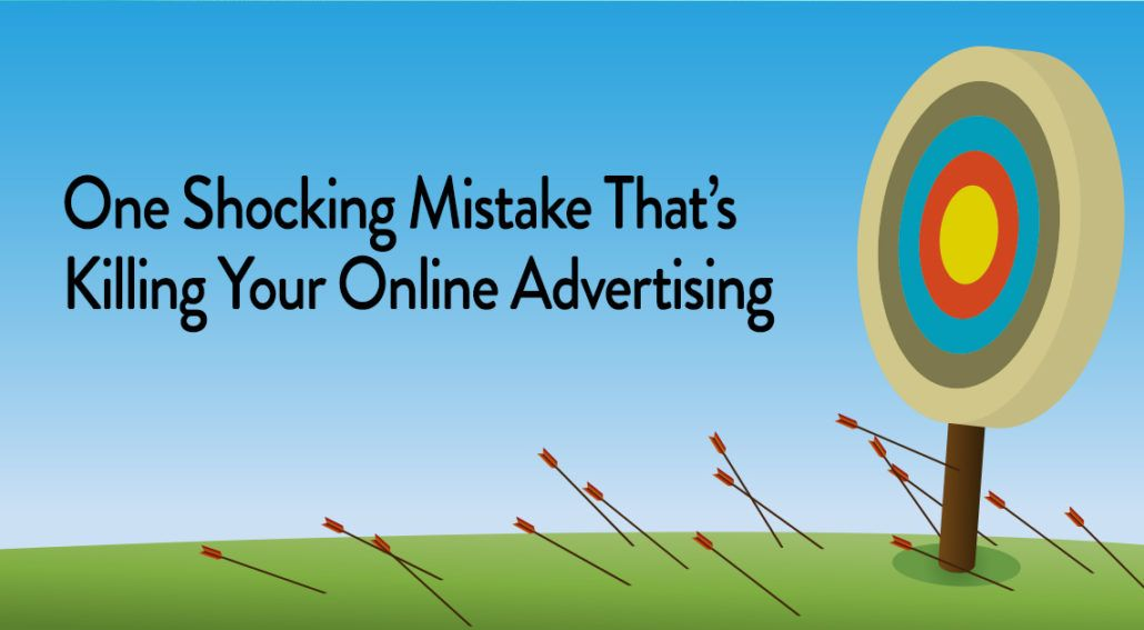 One Mistake That's Killing Your Online Advertising